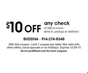 $10 Off any check of $60 or more. Dine in, pickup or delivery. With this coupon. Limit 1 coupon per table. Not valid with other offers, lunch specials or on holidays. Expires 12-29-17. Go to LocalFlavor.com for more coupons.