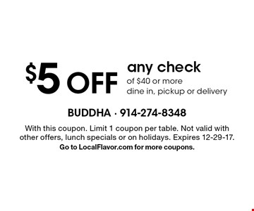 $5 Off any check of $40 or more. Dine in, pickup or delivery. With this coupon. Limit 1 coupon per table. Not valid with other offers, lunch specials or on holidays. Expires 12-29-17. Go to LocalFlavor.com for more coupons.