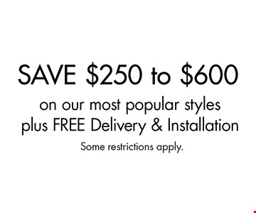 Save $250 to $600 on our most popular styles plus FREE Delivery & Installation. Some restrictions apply.