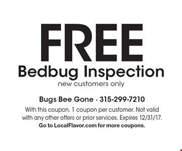 FREE Bedbug Inspection new customers only. With this coupon. 1 coupon per customer. Not valid with any other offers or prior services. Expires 12/31/17. Go to LocalFlavor.com for more coupons.