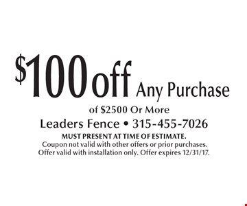$100 off Any Purchase of $2500 Or More. MUST PRESENT AT TIME OF ESTIMATE. Coupon not valid with other offers or prior purchases. Offer valid with installation only. Offer expires 12/31/17.