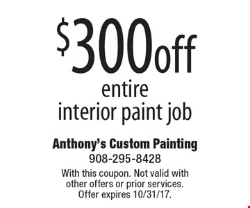 $300 off entire interior paint job. With this coupon. Not valid with other offers or prior services. Offer expires 10/31/17.