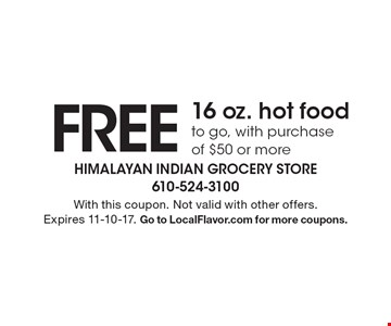 Free 16 oz. hot food. To go, with purchase of $50 or more. With this coupon. Not valid with other offers. Expires 11-10-17. Go to LocalFlavor.com for more coupons.