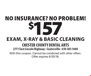 No insurance? No problem! $157 exam, x-ray & basic cleaning. With this coupon. Cannot be combined with other offers. Offer expires 6/30/18.