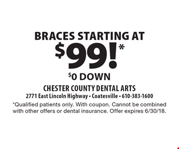 Braces Starting At $99!* $0 Down. *Qualified patients only. With coupon. Cannot be combined with other offers or dental insurance. Offer expires 6/30/18.