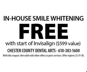 FREE IN-HOUSE SMILE WHITENING with start of Invisalign ($599 value). With this coupon. Not valid with other offers or prior services. Offer expires 12-31-18.