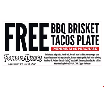 Free BBQ brisket tacos plate with a minimum $5 purchase. Excludes tax & gratuity. Dine-in only. May not be combined with any other offer, discount or daily specials.
