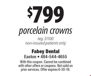 $799 porcelain crowns reg. $1100 non-insured patients only. With this coupon. Cannot be combined with other offers or coupons. Not valid on prior services. Offer expires 6-30-18.