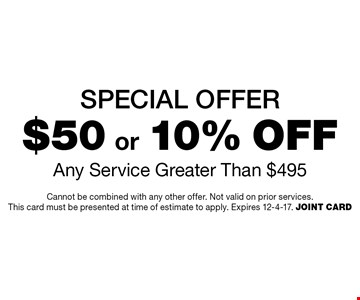 Special Offer. $50 or 10% Off Any Service Greater Than $495. Cannot be combined with any other offer. Not valid on prior services. This card must be presented at time of estimate to apply. Expires 12-4-17. Joint Card
