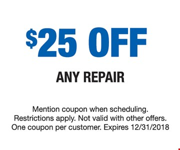 $25 off any repair. Mention coupon when scheduling. Restrictions apply. Not valid with other offers. One coupon per customer. Expires 12/31/18.