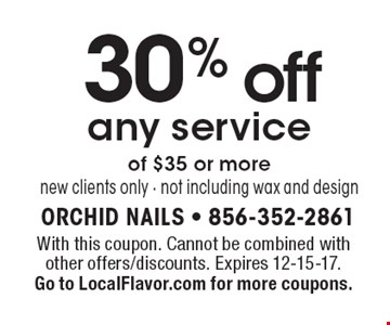 30% off any service of $35 or more. New clients only. Not including wax and design. With this coupon. Cannot be combined with other offers/discounts. Expires 12-15-17. Go to LocalFlavor.com for more coupons.