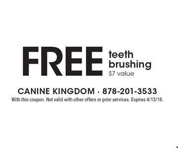 Free teeth brushing $7 value. With this coupon. Not valid with other offers or prior services. Expires 4/13/18.