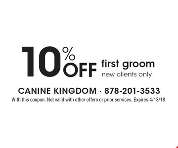10% Off first groom new clients only. With this coupon. Not valid with other offers or prior services. Expires 4/13/18.