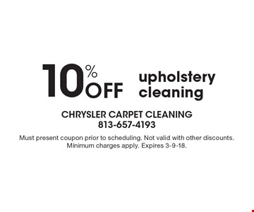 10% OFF upholstery cleaning. Must present coupon prior to scheduling. Not valid with other discounts. Minimum charges apply. Expires 3-9-18.