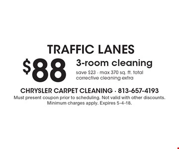 Traffic Lanes $88 3-room cleaning save $23 - max 370 sq. ft. total. Corrective cleaning extra. Must present coupon prior to scheduling. Not valid with other discounts. Minimum charges apply. Expires 5-4-18.