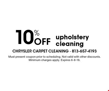10% OFF upholstery cleaning . Must present coupon prior to scheduling. Not valid with other discounts. Minimum charges apply. Expires 6-8-18.