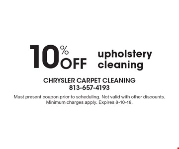 10% OFF upholstery cleaning. Must present coupon prior to scheduling. Not valid with other discounts. Minimum charges apply. Expires 8-10-18.