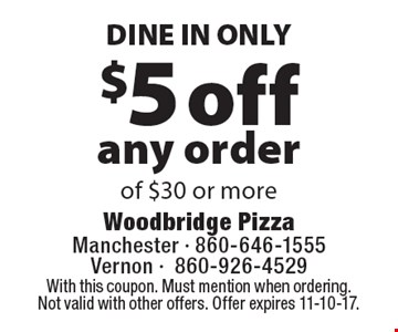 DINE IN ONLY $5 off any order of $30 or more. With this coupon. Must mention when ordering. Not valid with other offers. Offer expires 11-10-17.