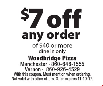 $7 off any order of $40 or more, dine in only. With this coupon. Must mention when ordering. Not valid with other offers. Offer expires 11-10-17.