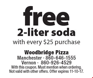 Free 2-liter soda with every $25 purchase. With this coupon. Must mention when ordering. Not valid with other offers. Offer expires 11-10-17.