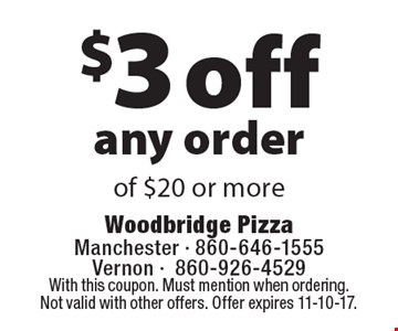 $3 off any order of $20 or more. With this coupon. Must mention when ordering. Not valid with other offers. Offer expires 11-10-17.