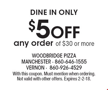 Dine in only. $5 off any order of $30 or more. With this coupon. Must mention when ordering. Not valid with other offers. Expires 2-2-18.