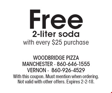 Free 2-liter soda with every $25 purchase. With this coupon. Must mention when ordering. Not valid with other offers. Expires 2-2-18.
