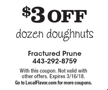 $3 off dozen doughnuts. With this coupon. Not valid with other offers. Expires 3/16/18. Go to LocalFlavor.com for more coupons.