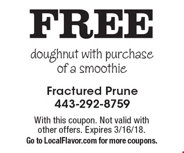 FREE doughnut with purchase of a smoothie. With this coupon. Not valid with other offers. Expires 3/16/18. Go to LocalFlavor.com for more coupons.