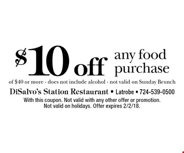 $10 off any food purchase of $40 or more. Does not include alcohol. Not valid on Sunday Brunch. With this coupon. Not valid with any other offer or promotion. Not valid on holidays. Offer expires 2/2/18.