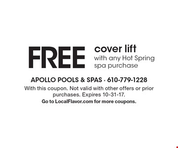 FREE cover lift with any Hot Spring spa purchase. With this coupon. Not valid with other offers or prior purchases. Expires 10-31-17.Go to LocalFlavor.com for more coupons.