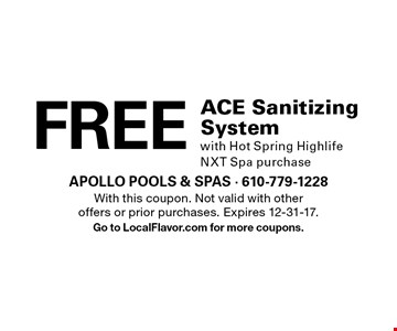 FREE ACE Sanitizing System with Hot Spring Highlife NXT Spa purchase. With this coupon. Not valid with other offers or prior purchases. Expires 12-31-17. Go to LocalFlavor.com for more coupons.