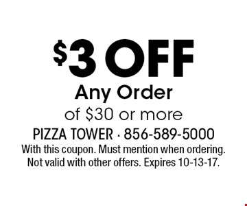 $3 Off Any Order of $30 or more. With this coupon. Must mention when ordering. Not valid with other offers. Expires 10-13-17.