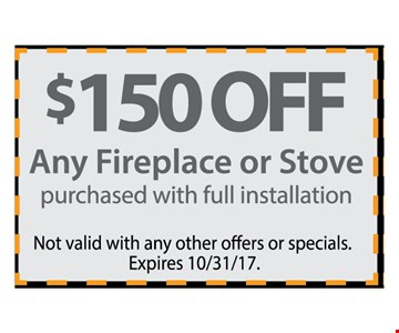 $150 off Any Fireplace or Stove Purchased With Full Installation