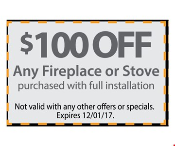 $100 Off Any Fireplace or Stove purchased with Full Installation