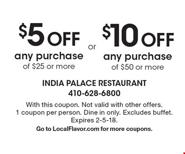 $5 OFF any purchase of $25 or more. $10 OFF any purchase of $50 or more. With this coupon. Not valid with other offers. 1 coupon per person. Dine in only. Excludes buffet. Expires 2-5-18. Go to LocalFlavor.com for more coupons.
