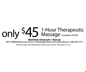 Only $45 1-Hour Therapeutic Massage, compare at $60. With this coupon. Not valid with other offers or prior services. Offer expires 12-1-17.
