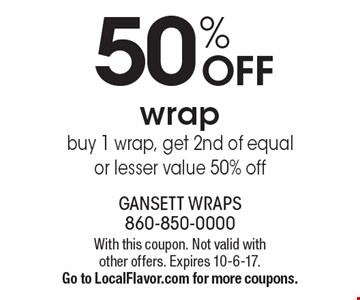 50% OFF wrap. Buy 1 wrap, get 2nd of equal or lesser value 50% off. With this coupon. Not valid with other offers. Expires 10-6-17.Go to LocalFlavor.com for more coupons.