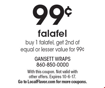 99¢ falafel. Buy 1 falafel, get 2nd of equal or lesser value for 99¢. With this coupon. Not valid with other offers. Expires 10-6-17.Go to LocalFlavor.com for more coupons.