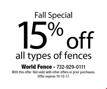 Fall Special 15% off all types of fences. With this offer. Not valid with other offers or prior purchases. Offer expires 10-13-17.