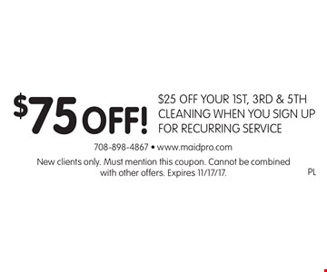 $75 off! $25 off your 1st, 3rd & 5th cleaning when you sign up for recurring service. New clients only. Must mention this coupon. Cannot be combined with other offers. Expires 11/17/17.