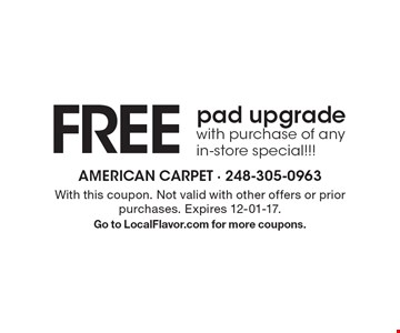 FREE pad upgrade with purchase of any in-store special!!! With this coupon. Not valid with other offers or prior purchases. Expires 12-01-17. Go to LocalFlavor.com for more coupons.