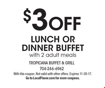 $3 OFF LUNCH OR DINNER BUFFET with 2 adult meals. With this coupon. Not valid with other offers. Expires 11-30-17. Go to LocalFlavor.com for more coupons.