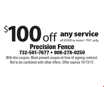 $100 off any service of $1000 or more - PVC only. With this coupon. Must present coupon at time of signing contract. Not to be combined with other offers. Offer expires 10/13/17.
