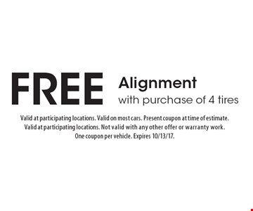 Free Alignment with purchase of 4 tires. Valid at participating locations. Valid on most cars. Present coupon at time of estimate. Valid at participating locations. Not valid with any other offer or warranty work. One coupon per vehicle. Expires 10/13/17.
