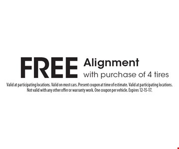 Free Alignment with purchase of 4 tires. Valid at participating locations. Valid on most cars. Present coupon at time of estimate. Valid at participating locations. Not valid with any other offer or warranty work. One coupon per vehicle. Expires 12-15-17.