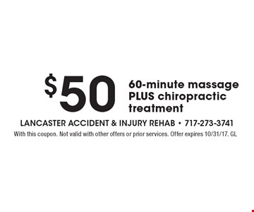 $50 60-minute massagePLUS chiropractic treatment. With this coupon. Not valid with other offers or prior services. Offer expires 10/31/17. GL