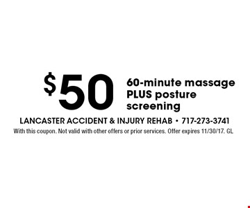 $50 60-minute massage PLUS posture screening. With this coupon. Not valid with other offers or prior services. Offer expires 11/30/17. GL
