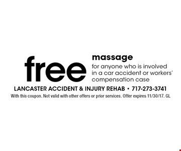 free massage for anyone who is involved in a car accident or workers' compensation case. With this coupon. Not valid with other offers or prior services. Offer expires 11/30/17. GL