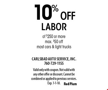 10% off labor of $250 or more. Max. $50 off. Most cars & light trucks. Valid only with coupon. Not valid with any other offer or discount. Cannot be combined or applied to previous services. Exp. 1-1-18.